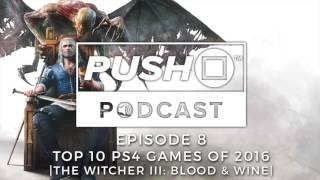Top 10 PS4 Games of 2016 - THE WITCHER III: BLOOD & WINE | Episode 8 | Push Square Podcast