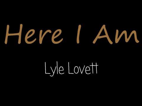 Here I Am - Lyle Lovett ( lyrics )