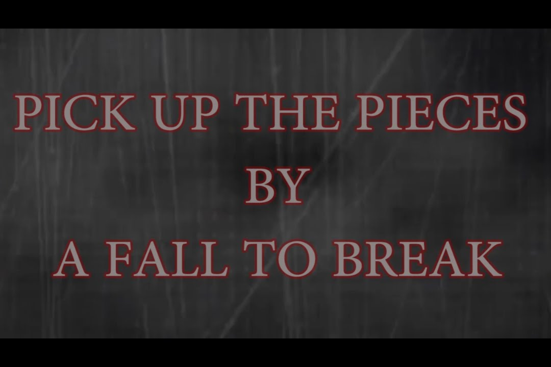 Lyric pick up the pieces lyrics : PICK UP THE PIECES LYRIC BY A FALL TO BREAK (LYRIC MUSIC VIDEO ...