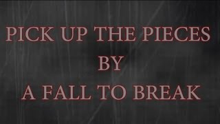 PICK UP THE PIECES LYRIC BY A FALL TO BREAK (LYRIC MUSIC VIDEO)