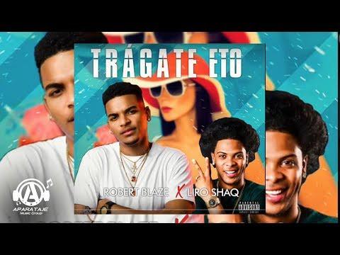 Robert Blaze-Tragate E´TO- Feat Liro Shaq el Sofoke ( Explicito) (Mp3).