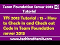 TFS 2013 Tutorial : 15 - How to Check in and Check out Code in Team Foundation server 2013