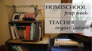 HOMESCHOOL PREP WEEK Series || TEACHER ORGANIZATION ||Preparing To Start The New School Year