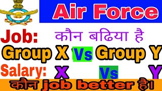 Airforce group x vs Group y job profile/salary/which is better airforce group x and group y