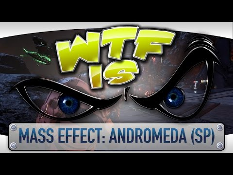 WTF Is... - Mass Effect: Andromeda (Single Player) ?
