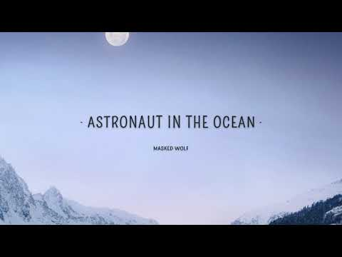 masked wolf astronaut in the ocean lyrics 1 hour what you know about rolling down in the deep