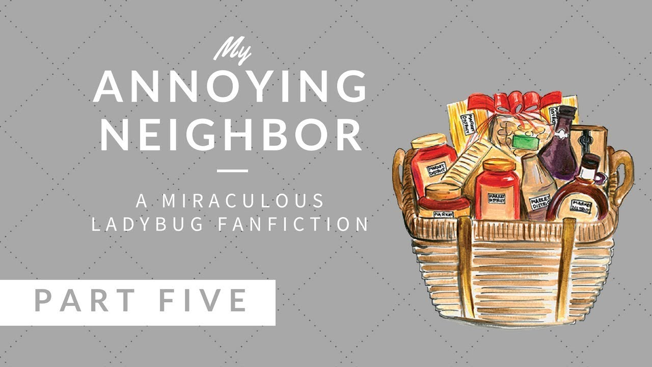 My Annoying Neighbor - Part 5/10 (A Miraculous Ladybug Fanfiction)
