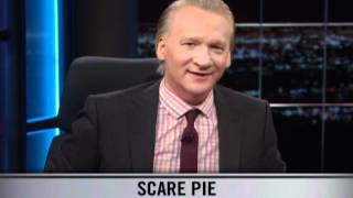 Real Time With Bill Maher: New Rule - Scare Pie