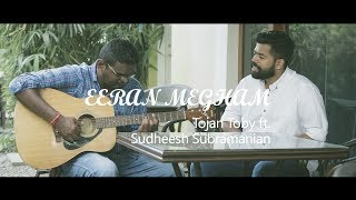 Eeran Megham acoustic cover by Tojan Toby and Sudheesh Subramanian