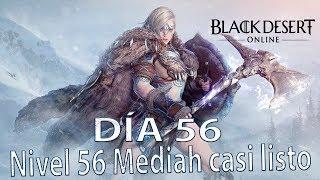 BLACK DESERT EN ESPAÑOL | DIA 56 DE 365 | Nivel 56 - Terminamos Mediah y mejoramos equipo