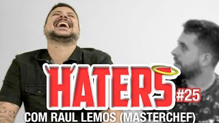 HATERS #25 - RAUL MASTERCHEF - O FAMINTO