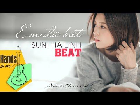 Em đã biết » Suni Hạ Linh ✎ acoustic Beat 1st Version by Trịnh Gia Hưng