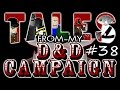 Tales From My D&D Campaign #38