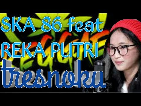 SKA 86 Feat REKA PUTRI-TRESNOKU||original Song {lirik}