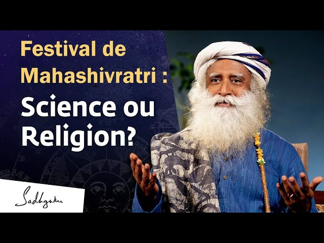 Festival de Mahashivratri : science ou religion ? | Sadhguru Français