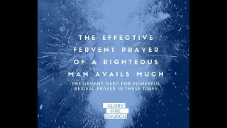 Effective fervent prayer The need for powerful revival prayer in these times