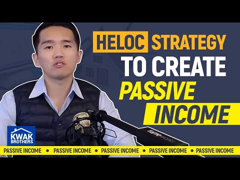 Using HELOC Strategy to Create Passive Income