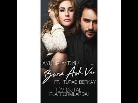 Aynur Aydın-Bana Aşk Ver Ft. Turaç Berkay Özer