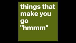 GANG STALKING:  THINGS THAT MAKE YOU GO HMMM!