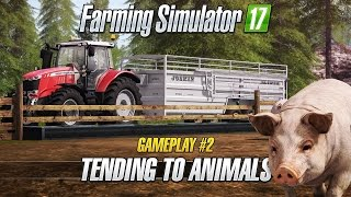 Farming Simulator 17 – Gameplay #2 : Tending to Animals