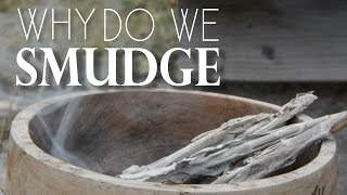 Why Do You Smudge?