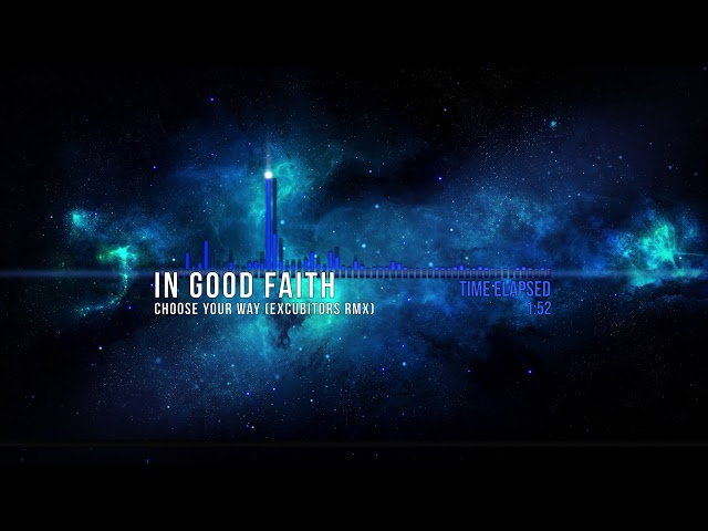 In Good Faith - Choose your way (eXcubitors RMX) 2018
