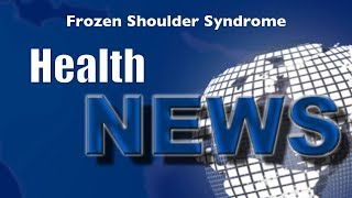 Today's Chiropractic HealthNews For You - Frozen Shoulder Syndrome