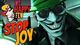 WE HAPPY FEW - What Happens When You Don't Take Joy?