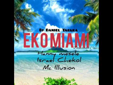 Dj Daniel Tafara  - Eko Miami | Hanny Mesele | Israel Chekol | Mc Ilusion