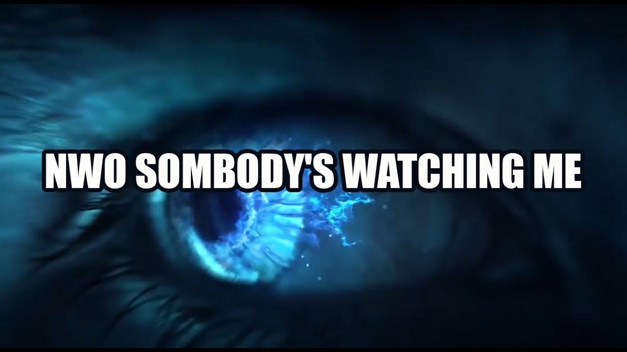 NWO Sombody's Watching Me