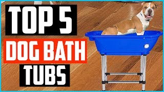 Top 5 Best Dog Bath Tubs in 2020