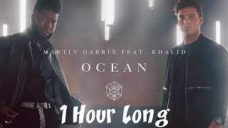 Martin Garrix-Ocean(Ft. Khalid)[1 HOUR LONG VERSION]
