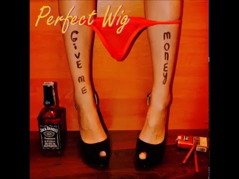 Perfect wig - Give me money