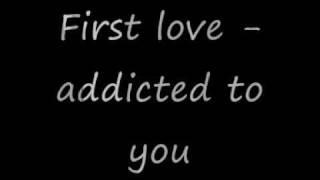 First love - addicted to you
