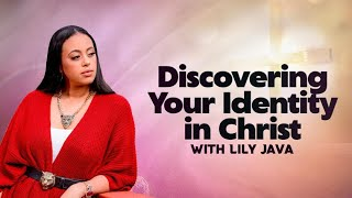 Discovering Your Identity In Christ || Prophetess Lily Java
