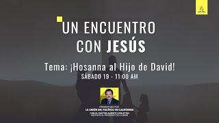 """UN ENCUENTRO CON JESÚS - Tema #1: """"Hosanna al Hijo de David"""""""
