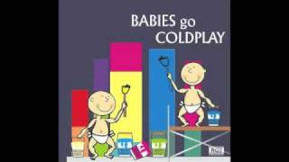Babies Go Coldplay - The Scientist