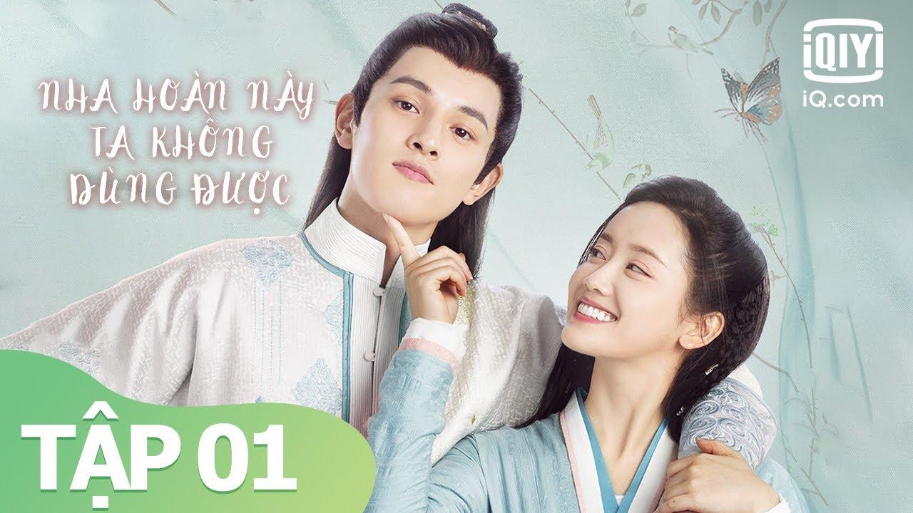 Phim Cổ Trang Ngôn Tình Hay 2021 | Nha Hoàn Này Ta Không Dùng Được Tập 01 | iQiyi Vietnam