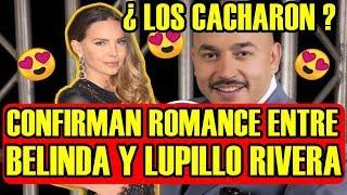 ¿ LOS CACHARON ? PERIODISTA CONFIRMAN ROMANCE entre BELINDA y LUPILLO RIVERA