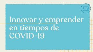 Café virtual - Innovar y emprender en tiempos de COVID 19