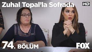 Zuhal Topal'la Sofrada 74. Bölüm