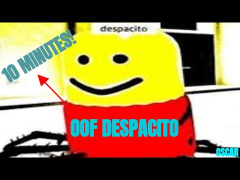 Roblox Oof Despacito Played For 10 Minutes Roblox Death Sound