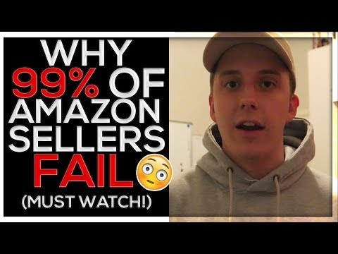 WHY 99% OF AMAZON SELLERS FAIL (YOU MUST WATCH THIS)