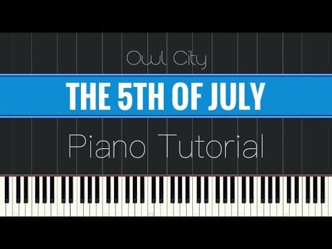 Owl City - The 5th of July (Piano Tutorial)