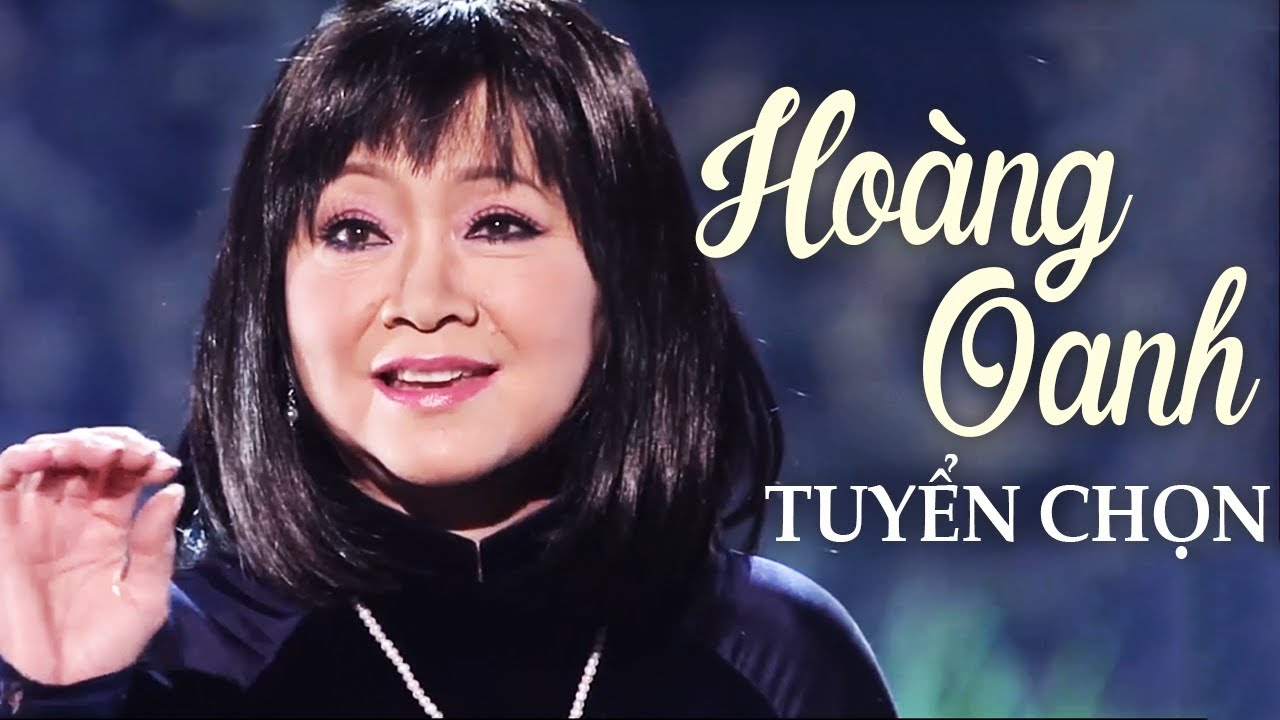 Download HOÀNG OANH - 15 Bài Nhạc Vàng Xưa Vượt Thời Gian Hay Nhất Của Hoàng Oanh