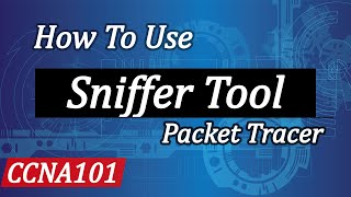 Sniffer Tool In Cisco Packet Tracer - CCNA 101