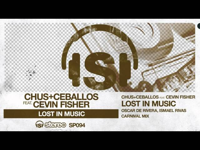 ChusandCeballos feat Cevin Fisher - Lost In Music (Oscar de Rivera & Ismael Rivas Carnival Mix)