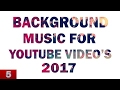 background music for youtube videos 2017best no copyrighted background song for youtube video 2017