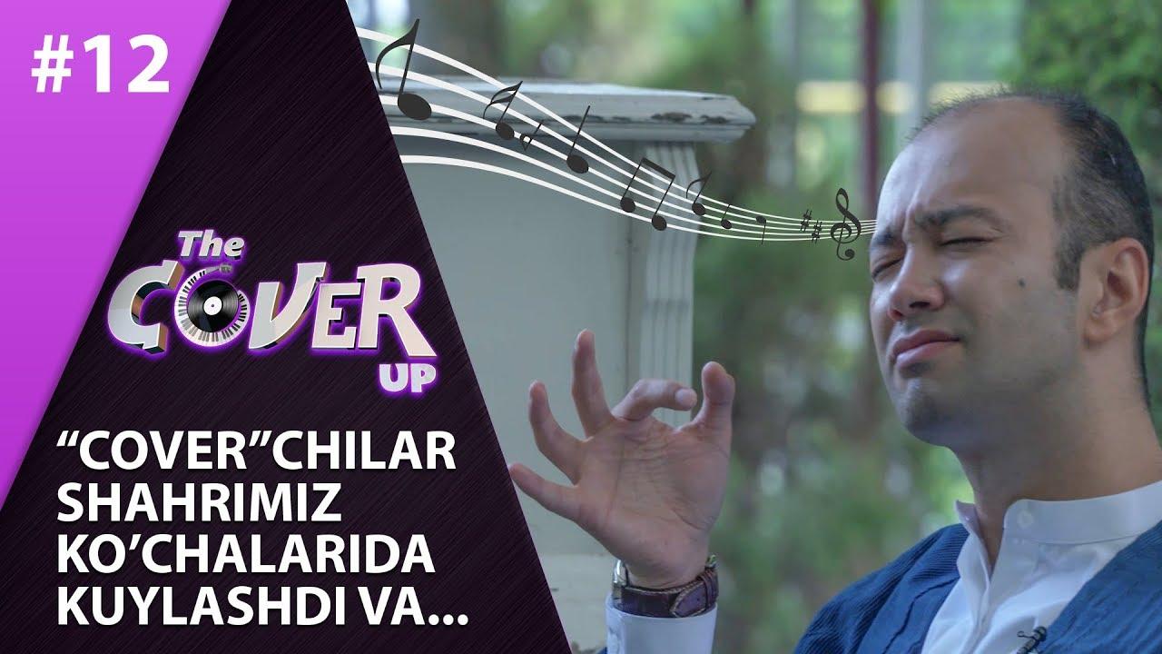 """The Cover Up 12-son """"COVER""""CHILAR  SHAHRIMIZ  KO'CHALARIDA  KUYLASHDI VA... (4-mavsum 30.06.2019)"""