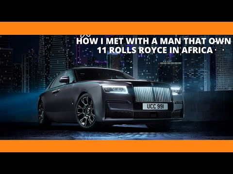 MEET A NIGERIAN MAN THAT OWN 11 ROLLS-ROYCE